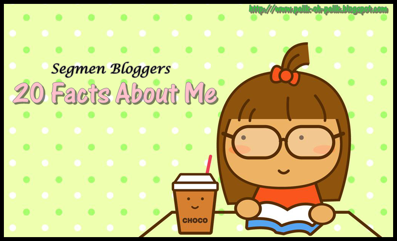 http://pelik-oh-pelik.blogspot.com/2014/09/new-segmen-bloggers-20-facts-about-me.html