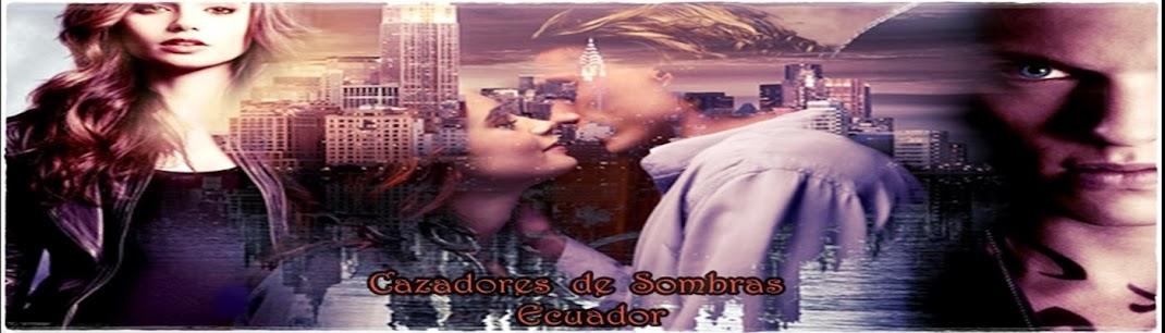Cazadores de Sombras Ecuador