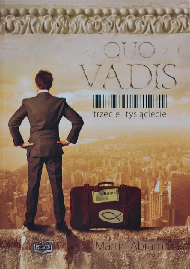 """Martin Abram """"Quo Vadis. Trzecie tysiąclecie"""""""