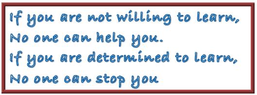 Si tú no estás dispuesto a aprender, nadie puede ayudarte. Si tú estás decidido a aprender, nadie puede pararte.