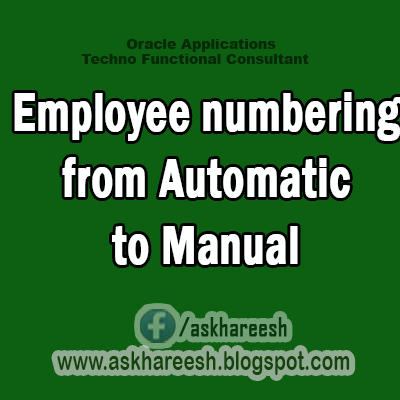 HRMS Setups : Employee numbering from Automatic to Manual, AskHareesh Blog for OracleApps