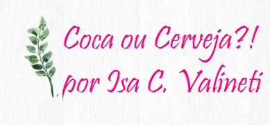 Isa C. Valineti - Coca ou Cerveja?!