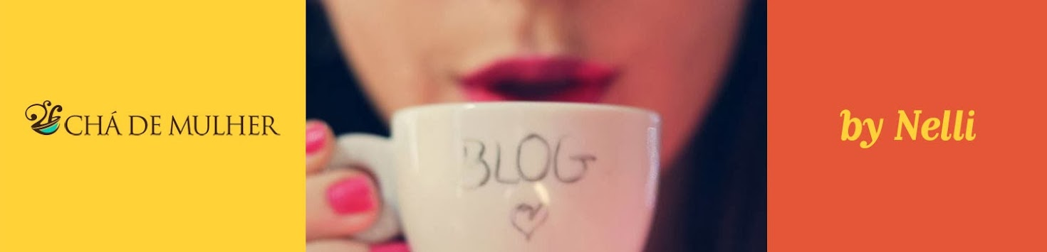 Chá de Mulher By Nelli Blog Feminino