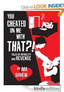 Free eBook Feature: You Cheated On Me With THAT?! by Ima Shrew