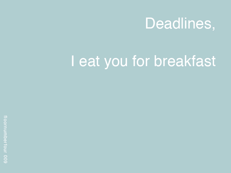 Deadlines I eat you for breakfast