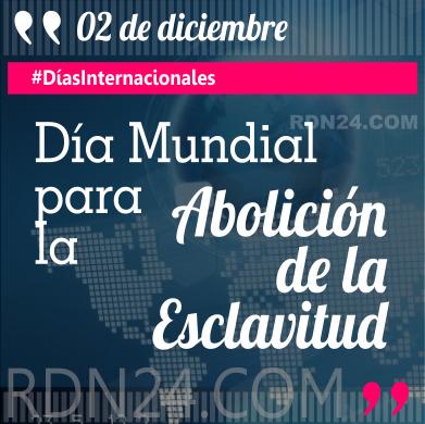02 de diciembre - Día Mundial para la Abolición de la Esclavitud #DíasInternacionales