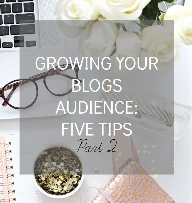 Blogging Advice, Blogging Tips and Tricks, Five Tips for Growing your Blogs Audience