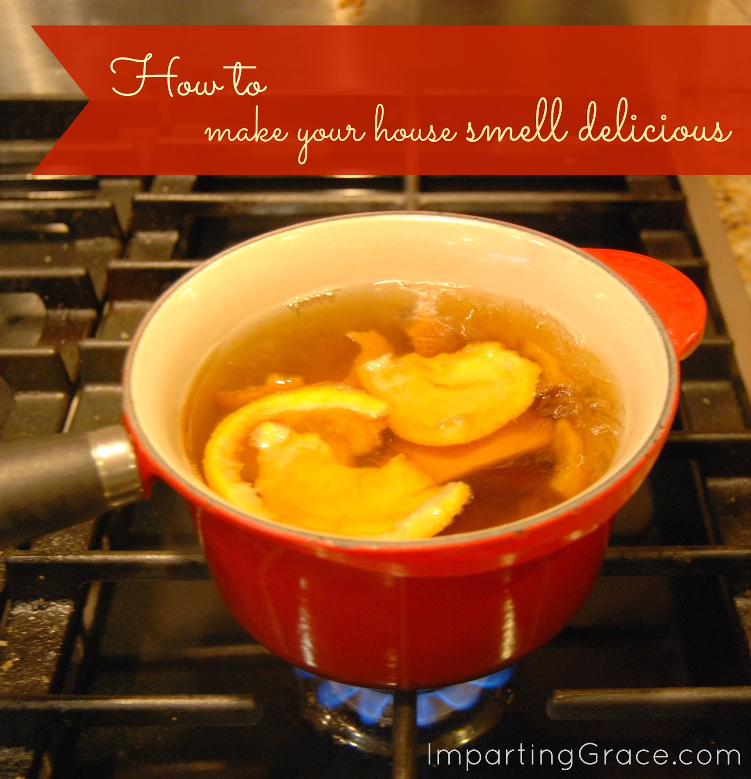 Imparting Grace How To Make Your House Smell Delicious