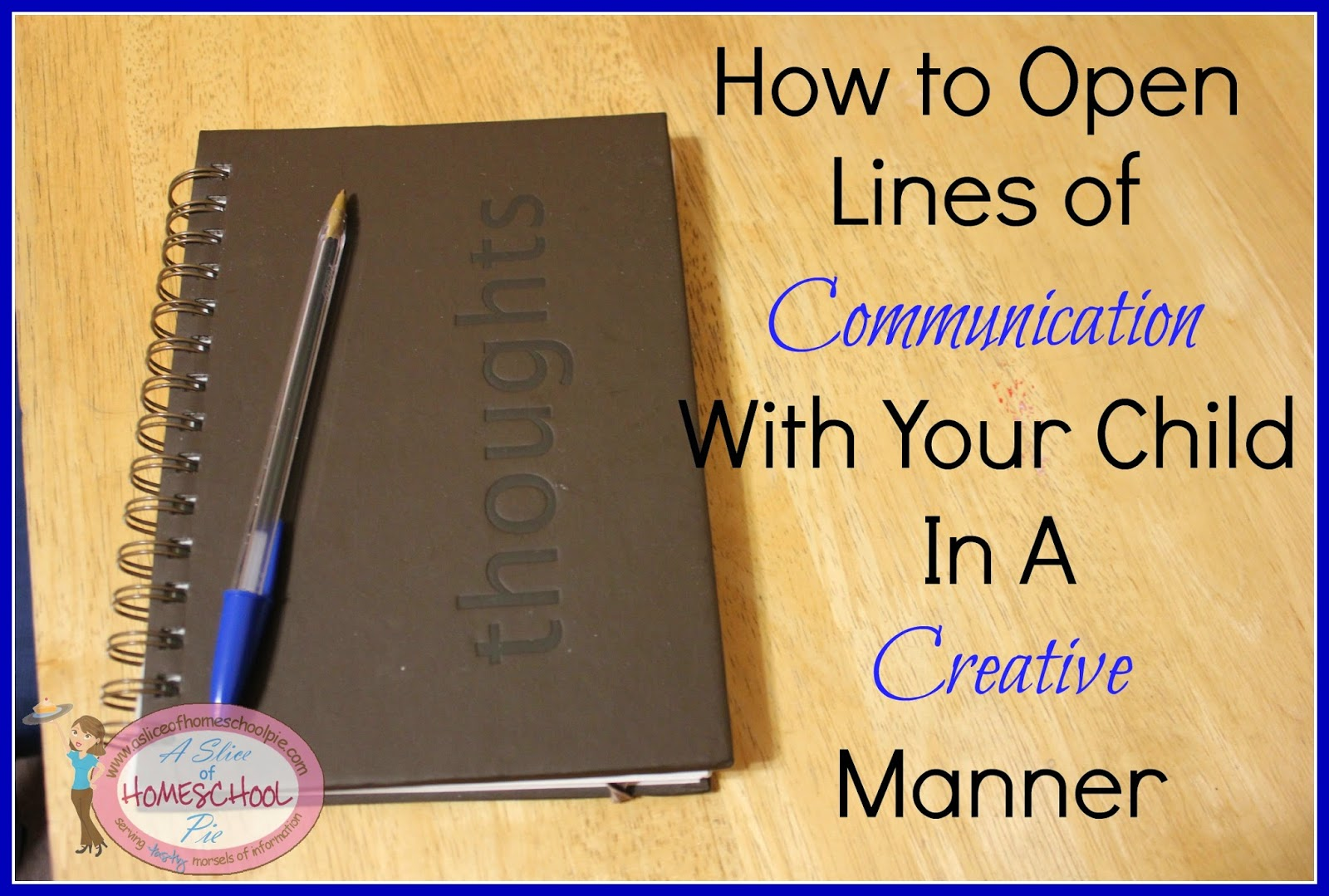 How to Open Lines of Communication With Your Child in a Creative Manner by ASliceOfHomeschoolPie