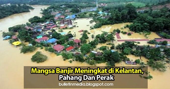 Mangsa banjir meningkat di Kelantan, Pahang dan Perak