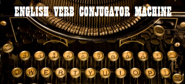 CONJUGATE ANY REGULAR OR IRREGULAR ENGLISH VERB