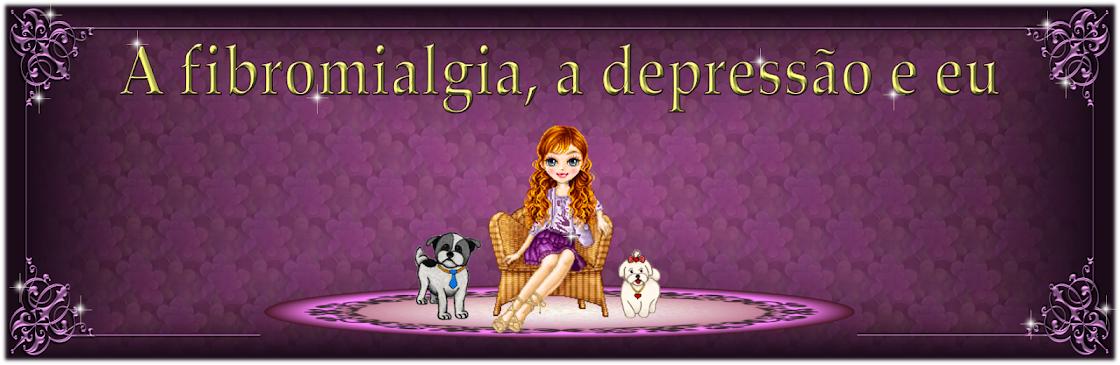 A fibromialgia, a depressão e eu