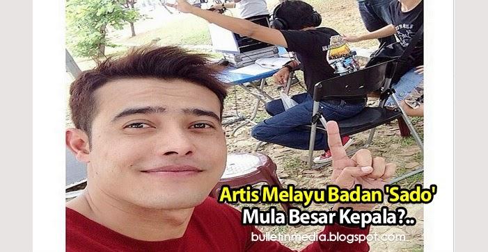 Artis Melayu Badan 'Sado' Mula Besar Kepala?..