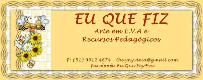(¯`·._.·[ Eu que fiz - Arte em E.V.A e Recursos Pedagógicos]·._.·´¯)