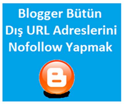 Blogger Bütün Dış URL Nofollow Yapmak