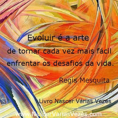 Evoluir é a arte de tornar cada vez mais fácil vencer os desafios da vida. Espiritualidade