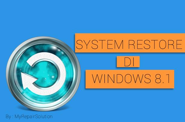 Cara Menggunakan System Restore pada Windows 8.1 Terbaru | Solusi ...