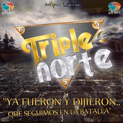 Triple Norte - Ya Fueron Y Dijieron.. Que Seguimos En La Batalla (Disco 2013)