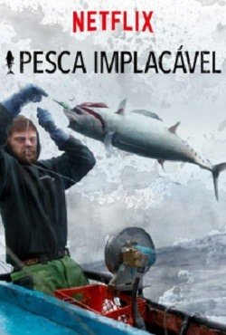 Pesca Implacável - Netflix Séries Torrent Download capa