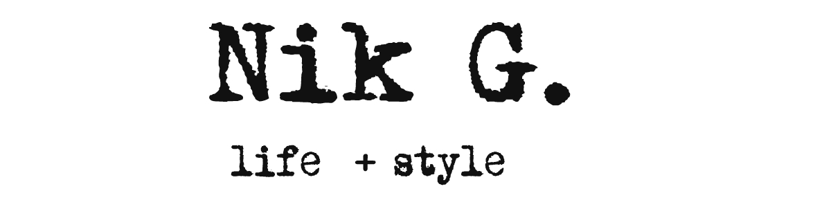 :: NikG* Life + Style ::