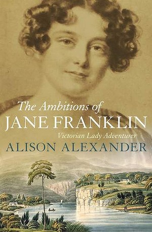 The Ambitions of Jane Franklin, Victorian Lady Adventurer