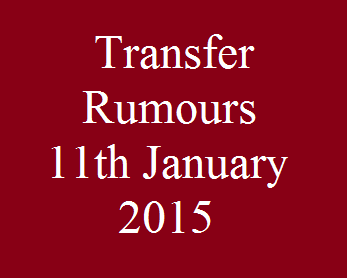 Transfer Rumours: 11th January 2015