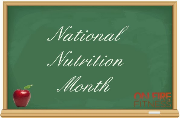 National Nutriton Month, On Fire Fitness Healthy Living