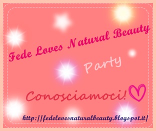 Fede loves natural beauty party! - Conosciamoci!