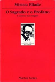 O SAGRADO E O PROFANO – A essência das religiões - Mircea Eliade