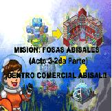 MISION: FOSAS ABISALES-( Acto 3-2da Parte) ¡¡CENTRO COMERCIAL ABISAL!!