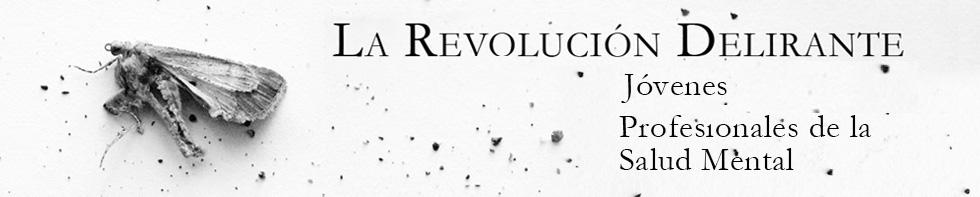 La Revolución Delirante // Blog // Salud Mental