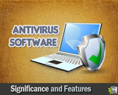 The significance of the Antivirus Software and its main features