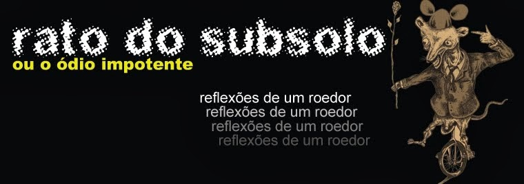 RATO DO SUBSOLO OU O ÓDIO IMPOTENTE