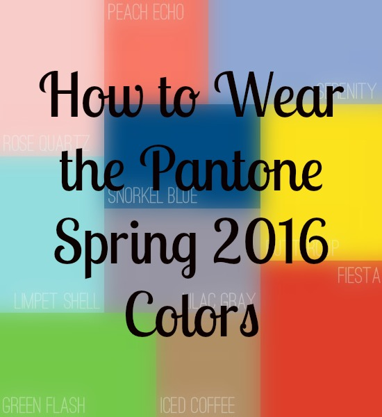 Pantone 2016: How To Wear The Pantone Colors Of Spring 2016
