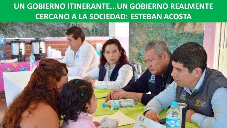 UN GOBIERNO ITINERANTE...UN GOBIERNO REALMENTE CERCANO A LA SOCIEDAD: ESTEBAN ACOSTA