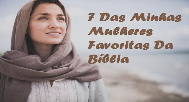 7 Das Minhas Mulheres Favoritas Da Bíblia