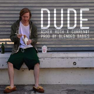 Asher Roth ft. Curren$y – Dude Lyrics | Letras | Lirik | Tekst | Text | Testo | Paroles - Source: musicjuzz.blogspot.com