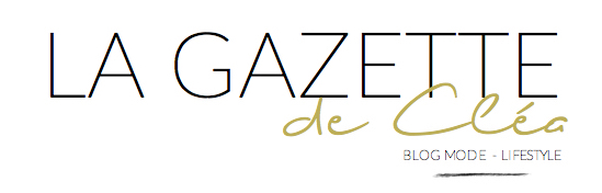 La Gazette de Cléa | Lifestyle & Fashion Blog