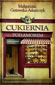 """Małgorzata Gutowska-Adamczyk – """"Cukiernia Pod Amorem. Hryciowie"""""""