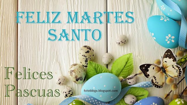 Feliz Martes Santo - Felices Pascuas