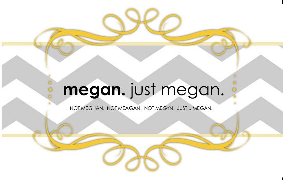 Megan. Just Megan.