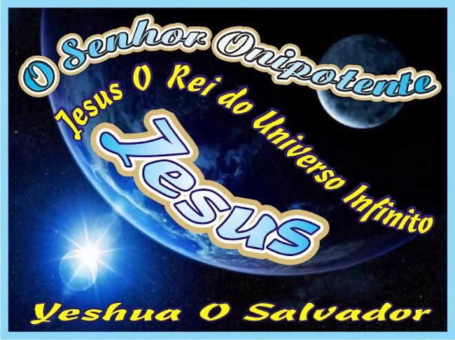O Senhor Onipotente Jesus Cristo Yeshua O Salvador