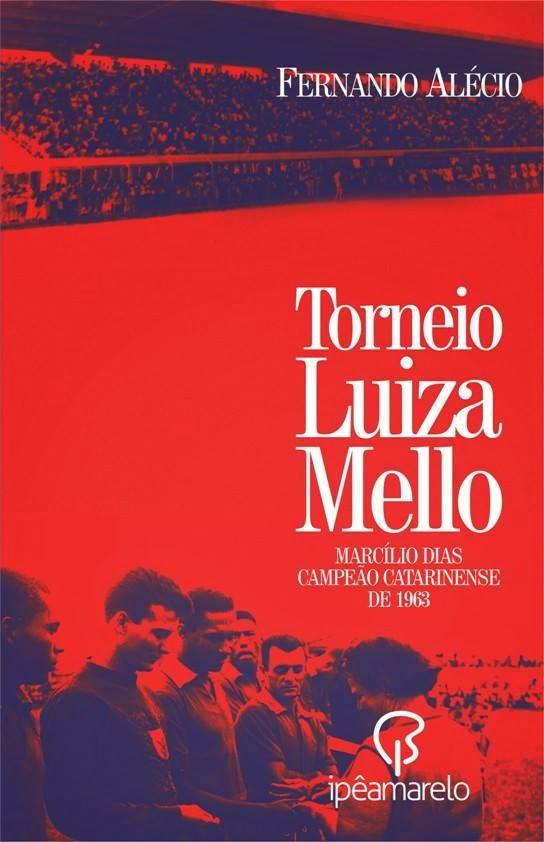 """Livro """"Torneio Luiza Mello - Marcílio Dias Campeão Catarinense de 1963"""""""