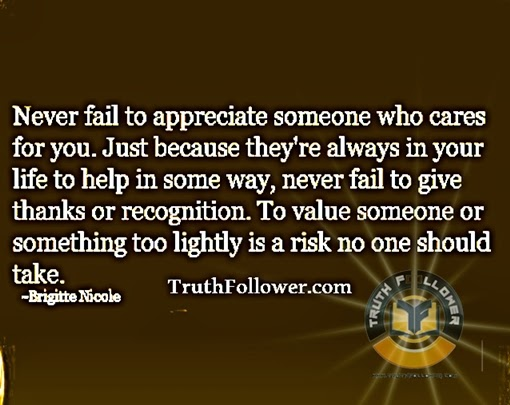 Never fail to appreciate someone who cares for you just because they