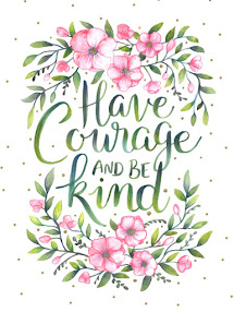 Have Courage - Be Kind