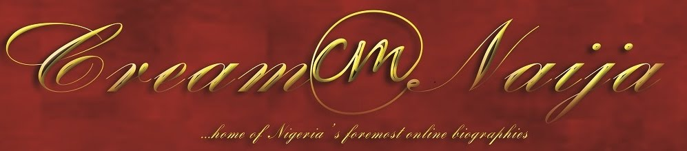 CreamNaija - Home of Nigeria's foremost online Biography