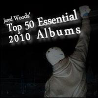 Jared Woods' Top 50 Essential 2010 Albums