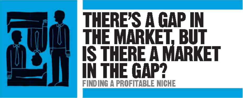 Gap In The Market >> There S A Gap In The Market But Is There A Market In The Gap