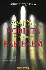 """""""Joanna. Kobieta która została papieżem"""" Artur Ortega Blake"""