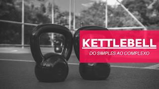 Kettlebell - Do Simples ao Complexo